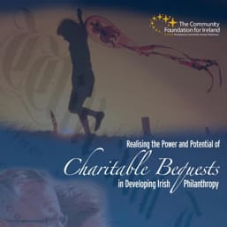 Realising the Power and Potential of Charitable Bequests in Developing Irish Philanthropy - (PDF_945KB)